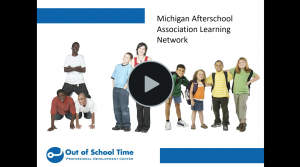 Michigan AfterSchool Association Learning Network